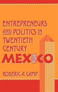 Book Entrepreneurs and Politics in Twentieth-Century Mexico by Roderic A. Camp