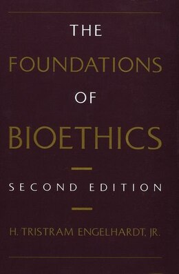 Book The Foundations of Bioethics by H. Tristram Engelhardt