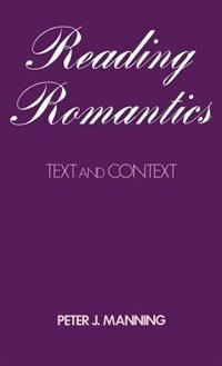Book Reading Romantics: Texts and Contexts by Peter J. Manning