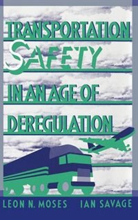 Book Transportation Safety in an Age of Deregulation by Leon N. Moses