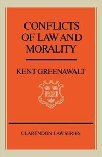 Book Conflicts of Law and Morality by Kent Greenawalt