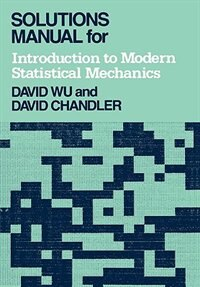 Book Solutions Manual for Introduction to Modern Statistical Mechanics by David Chandler