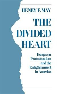 Book The Divided Heart: Essays on Protestantism and the Enlightenment in America by Henry F. May