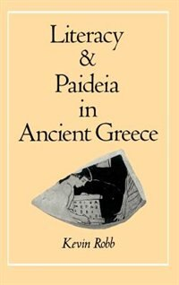 Book Literacy and Paideia in Ancient Greece by Kevin Robb