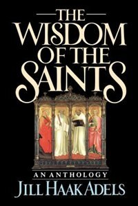 Book The Wisdom of the Saints: An Anthology by Jill Haak Adels
