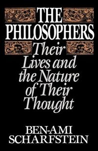 Book The Philosophers: Their Lives and the Nature of their Thought by Ben-Ami Scharfstein