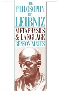 Book The Philosophy of Leibniz: Metaphysics and Language by Benson Mates