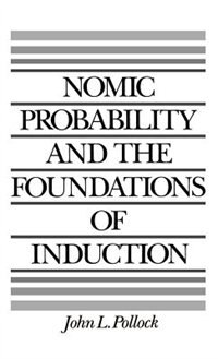 Book Nomic Probability and the Foundations of Induction by John L. Pollock