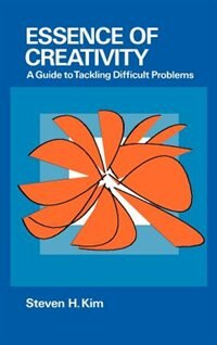 Book Essence of Creativity: A Guide to Tackling Difficult Problems by Steven Kim