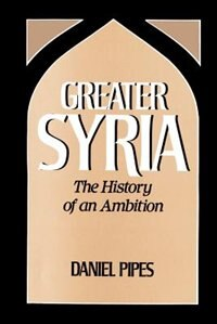 Book Greater Syria: The History of an Ambition by Daniel Pipes