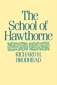 Book The School of Hawthorne by Richard H. Brodhead