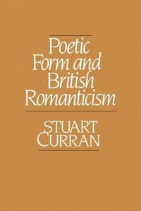 Book Poetic Form and British Romanticism by Stuart Curran
