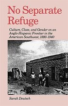 No Separate Refuge: Culture, Class, and Gender on an Anglo-Hispanic Frontier in the American…