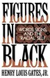 Figures in Black: Words, Signs, and the Racial Self by Henry Louis Gates