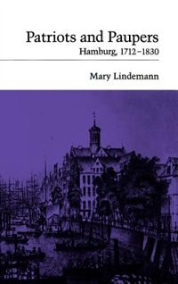 Book Patriots and Paupers: Hamburg, 1712-1830 by Mary Lindemann