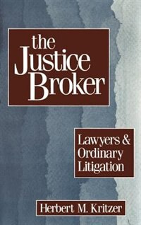 Book The Justice Broker: Lawyers and Ordinary Litigation by Herbert M. Kritzer