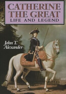 Book Catherine the Great: Life and Legend by John T. Alexander