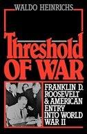 Book Threshold of War: Franklin D. Roosevelt and American Entry into World War II by Waldo Heinrichs