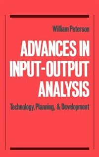 Book Advances in Input-Output Analysis: Technology, Planning, and Development by William Peterson