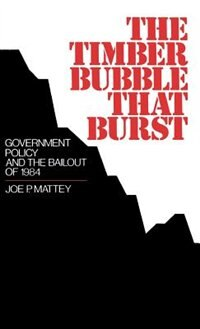 Book The Timber Bubble that Burst: Government Policy and the Bailout of 1984 by Joe P. Mattey