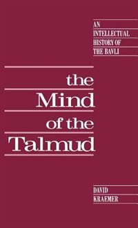 Book The Mind of the Talmud: An Intellectual History of the Bavli by David Kraemer