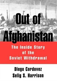 Book Out of Afghanistan: The Inside Story of the Soviet Withdrawal by Diego Cordovez