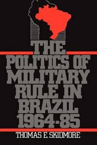 Book The Politics of Military Rule in Brazil, 1964-1985 by Thomas E. Skidmore