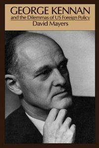 Book George Kennan and the Dilemmas of US Foreign Policy by David Mayers