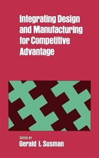 Book Integrating Design and Manufacturing for Competitive Advantage by Gerald I. Susman