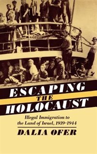 Book Escaping the Holocaust: Illegal Immigration to the Land of Israel, 1939-1944 by Dalia Ofer