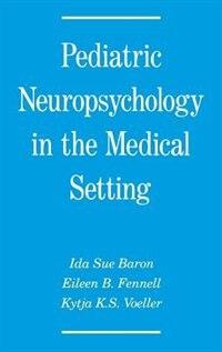 Pediatric Neuropsychology in the Medical Setting