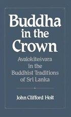 Buddha in the Crown: Avalokitesvara in the Buddhist Traditions of Sri Lanka