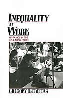 Book Inequality at Work: Hispanics in the U.S. Labor Force by Gregory DeFreitas