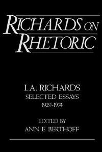 Book Richards on Rhetoric: I.A. Richards: Selected Essays (1929-1974) by I. A. Richards