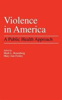 Book Violence in America: A Public Health Approach by Mark L. Rosenberg