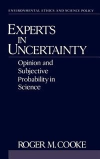 Book Experts in Uncertainty: Opinion and Subjective Probability in Science by Roger M. Cooke