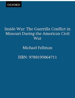 Book Inside War: The Guerrilla Conflict in Missouri During the American Civil War by Michael Fellman