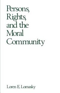 Book Persons, Rights, and the Moral Community by Loren E. Lomasky