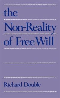 Book The Non-Reality of Free Will by Richard Double