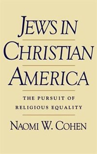 Book Jews in Christian America: The Pursuit of Religious Equality by Naomi W. Cohen