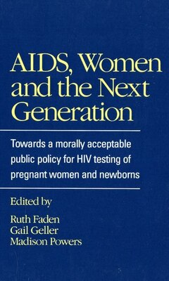 Book AIDS, Women, and the Next Generation: Towards a Morally Acceptable Public Policy for HIV Testing of… by Ruth R. Faden