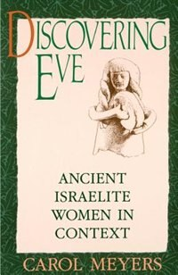 Book Discovering Eve: Ancient Israelite Women in Context by Carol Meyers