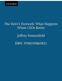 Book The Heros Farewell: What Happens When CEOs Retire by Jeffrey Sonnenfeld