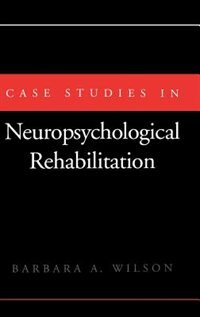 Book Case Studies in Neuropsychological Rehabilitation by Barbara A. Wilson