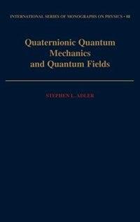 Book Quaternionic Quantum Mechanics and Quantum Fields by Stephen L. Adler