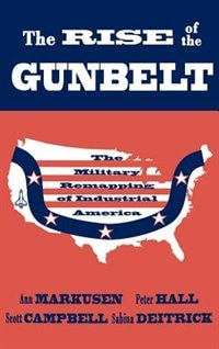 Book The Rise of the Gunbelt: The Military Remapping of Industrial America by Ann Markusen