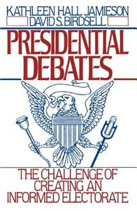 Book Presidential Debates: The Challenge of Creating an Informed Electorate by Kathleen Hall Jamieson