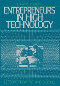 Book Entrepreneurs in High Technology: Lessons from MIT and Beyond by Edward B. Roberts