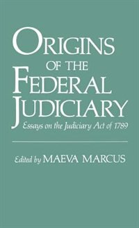 Book Origins of the Federal Judiciary: Essays on the Judiciary Act of 1789 by Maeva Marcus
