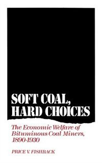 Book Soft Coal, Hard Choices: The Economic Welfare of Bituminous Coal Miners, 1890-1930 by Price V. Fishback